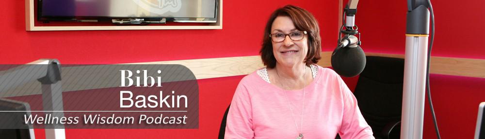 Bibi Baskin Wellness Wisdom Podcasts
